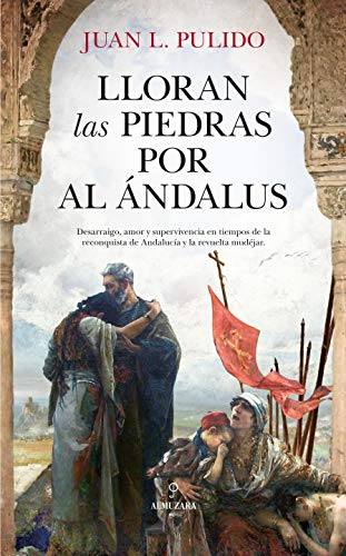 Lloran las piedras por Al Ándalus (Novela Histórica) eBook: Juan ...