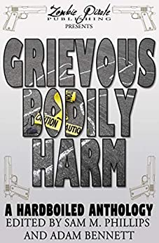 [Sam M. Phillips, Adam Bennett]のGRIEVOUS BODILY HARM: A Hardboiled Anthology (English Edition)