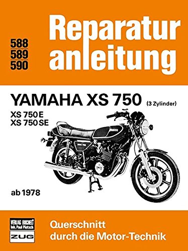 Yamaha XS 750 - XS 750 E - XS 750 SE: 3 Zylinder ab 1978 / Reprint der 9. Auflage 1980 (Reparaturanleitungen)