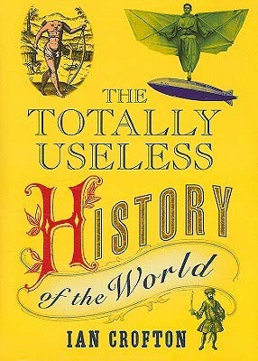 The Totally Useless History Of The World