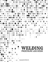 Welding Procedure Log Book: Welding Machine Maintenance Logbook, Routine Inspection Log, Safety and Repair Tasks Measures, Check Tool Locks, Welding ... 110 pages. (Welding Tools Maintenance Logs)