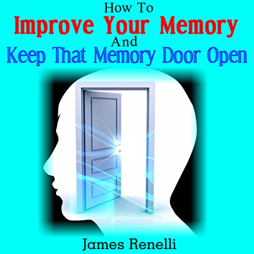 How to Improve Your Memory and Keep That Memory Door Open audiobook cover art