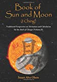 Book of Sun and Moon (I Ching) Volume II: Traditional Perspectives on Divination and Calculation for the Book of Changes (Volume 2)