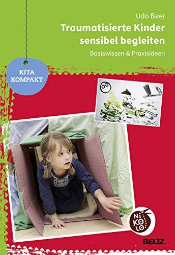 Traumatisierte Kinder sensibel begleiten: Basiswissen und Praxisideen (Beltz Nikolo)