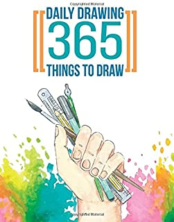 Daily Drawing 365 Things to Draw: Beginners Drawing Books - Practice How to Draw