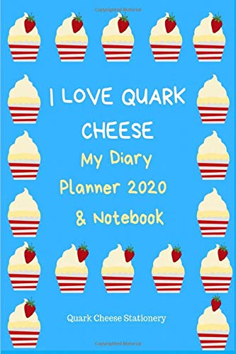 I Love Quark Cheese: My Diary Planner 2020 & Notebook: Weekly Monthly Annual Diary Planner with Motivational Agenda Schedule & Wide Lined Notebook Gift Book|6x9 Inches|Small Portable