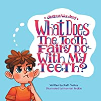 Joshua Wonders: What Does the Tooth Fairy Do With My Teeth?