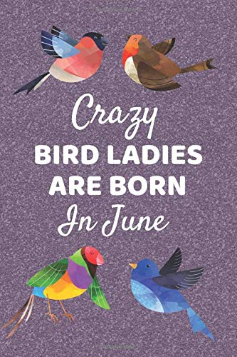 Crazy Bird Ladies Are Born In June: BIRD LOVER gifts: This Bird Notebook Bird Journal has an eye catching cover. It is 6x9in with 120 lined ruled ... Lovers. Bird Gifts for Mom. Crazy Bird Lady.