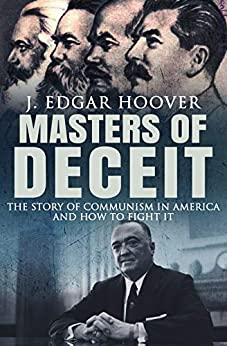 Masters Of Deceit: The Story Of Communism In America And How To Fight It by [J. Edgar  Hoover]
