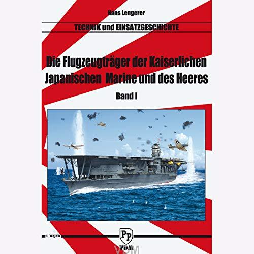 Trojca Lengerer Die Flugzeugträger der Kaiserlichen Japanischen Marine und des Heeres Technik Einsatzgeschichte