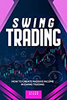 Swing Trading: How to Create Passive Income in Swing Trading