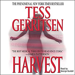 Harvest                   By:                                                                                                                                 Tess Gerritsen                               Narrated by:                                                                                                                                 George Guidall                      Length: 12 hrs and 30 mins     25 ratings     Overall 4.4