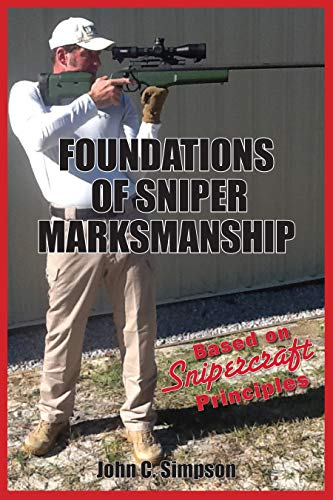 Foundations of Sniper Marksmanship: Based on Snipercraft Principles