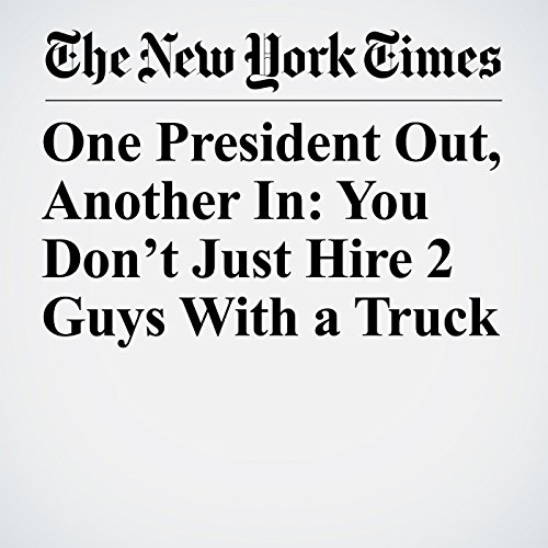 One President Out, Another In: You Don't Just Hire 2 Guys With a Truck copertina
