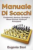 Manuale di scacchi: Fondamenti, Aperture, Strategie e Mosse Vincenti. Guida per Principianti.
