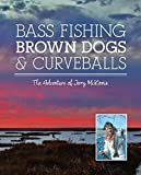 Bass Fishing Brown Dogs and Curveballs - The Adventure Of Jerry McKinnis