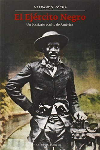 El Ejército Negro: UN BESTIARIO OCULTO DE AMÉRICA (Memorias del subsuelo)
