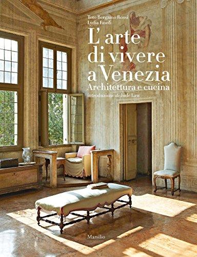 L'arte di vivere a Venezia. Architettura e cucina. Ediz. a colori
