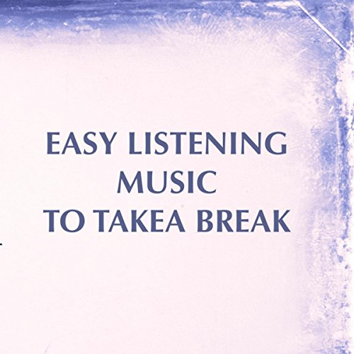 Easy Listening Music for Take a Bre…