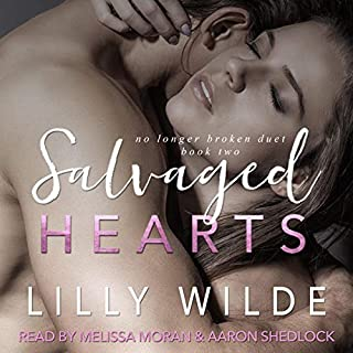 Salvaged Hearts     No Longer Broken Duet, Book 2              By:                                                                                                                                 Lilly Wilde                               Narrated by:                                                                                                                                 Melissa Moran,                                                                                        Aaron Shedlock                      Length: 5 hrs and 28 mins     20 ratings     Overall 4.6