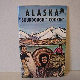 Alaska Sourdough Cookin'