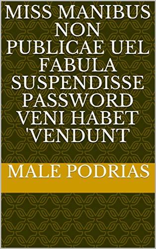miss manibus non publicae uel Fabula Suspendisse password veni habet 'vendunt (Italian Edition)