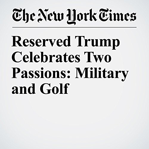 Reserved Trump Celebrates Two Passions: Military and Golf copertina
