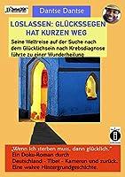 """LOSLASSEN: GLUeCKSSEGEN HAT KURZEN WEG. Seine Weltreise auf der Suche nach dem Gluecklichsein nach Krebsdiagnose fuehrte zu einer Wunderheilung: """"Wenn ich sterben muss, dann gluecklich."""" Ein Doku-Roman durch Deutschland - Tibet - Kamerun und zurueck. Eine wahre Hintergrundgeschichte"""