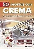 50 RECETAS CON CREMA: para cocinar delicias dulces y saladas (APRENDIENDO A COCINAR - LA MAS COMPLETA COLECCION CON RECETAS SENCILLAS Y PRACTICAS PARA TODOS LOS GUSTOS nº 39)