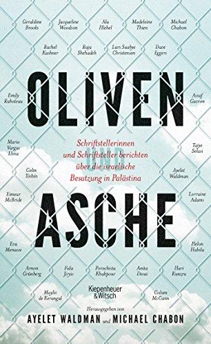 Oliven und Asche: Schriftstellerinnen und Schriftsteller berichten über die israelische Besatzung in Palästina