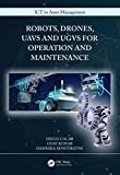 Robots, Drones, UAVs and UGVs for Operation and Maintenance (ICT in Asset Management) (English Edition)