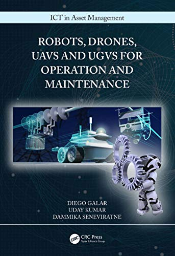 Robots, Drones, UAVs and UGVs for Operation and Maintenance (ICT in Asset Management)