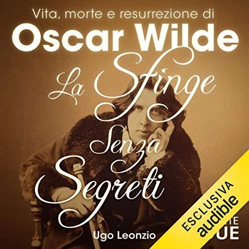 La sfinge senza segreti: Vita, morte e resurrezione di Oscar Wilde copertina