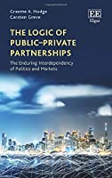 The Logic of Public–Private Partnerships: The Enduring Interdependency of Politics and Markets