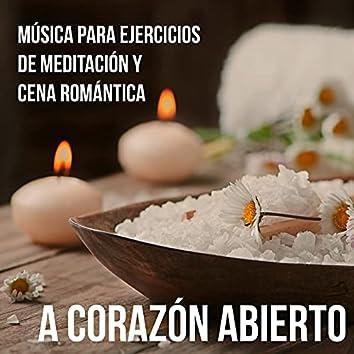 A Corazón Abierto - Música para Ejercicios de Meditación Cena Romántica para Dos con Sonidos Easy Listening Chillout Sensual Instrumental