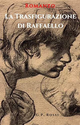 La Trasfigurazione di Raffaello eBook: Rossi, G.P.: Amazon.it: Kindle Store