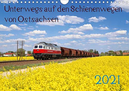 Unterwegs auf den Schienenwegen von Ostsachsen (Wandkalender 2021 DIN A4 quer)