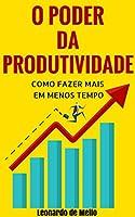 eBook O Poder da Produtividade: Como Fazer Mais Em Menos Tempo