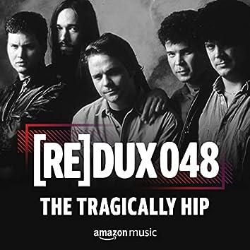REDUX 048: The Tragically Hip
