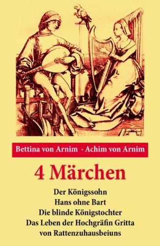 Couverture du livre 4 Märchen: Der Königssohn + Hans ohne Bart + Die blinde Königstochter + Das Leben der Hochgräfin Gritta von Rattenzuhausbeiuns -Die beliebtesten Kindergeschichten (German Edition)