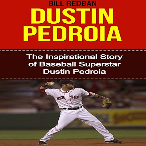 Dustin Pedroia: The Inspirational Story of Baseball Superstar Dustin Pedroia audiobook cover art
