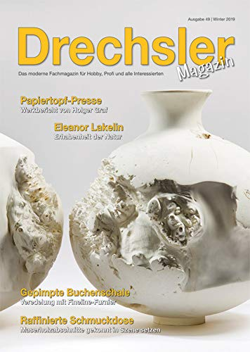 DrechslerMagazin Ausgabe 49 – Das moderne Fachmagazin für Hobby, Profi und alle Interessierten (Winter 2019)