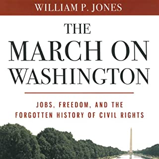 The March on Washington     Jobs, Freedom, and the Forgotten History of Civil Rights              By:                                                                                                                                 William P. Jones                               Narrated by:                                                                                                                                 Kevin Free                      Length: 9 hrs and 27 mins     1 rating     Overall 4.0