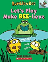 Let's Play Make Bee-lieve (Bumble and Bee: Scholastic Acorn)