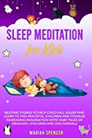 Sleep Meditation for Kids: Bedtime Stories to help child fall asleep and learn to feel peaceful. Children and toddler increasing Imagination with fairy tales of Dragons, Unicorns and Zoo Animals