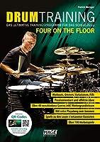 Drum Training Four On The Floor: Das ultimative Trainingsprogramm fuer das Schlagzeug