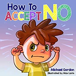 How To Accept No: Children's book about emotions & feelings, kids ages 3 5, preschool books (Self-Regulation Skills 10) by [Michael Gordon]