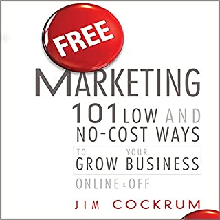 Free Marketing     101 Low and No-Cost Ways to Grow Your Business, Online and Off               By:                                                                                                                                 Jim Cockrum                               Narrated by:                                                                                                                                 Sean Pratt                      Length: 9 hrs and 5 mins     428 ratings     Overall 4.2