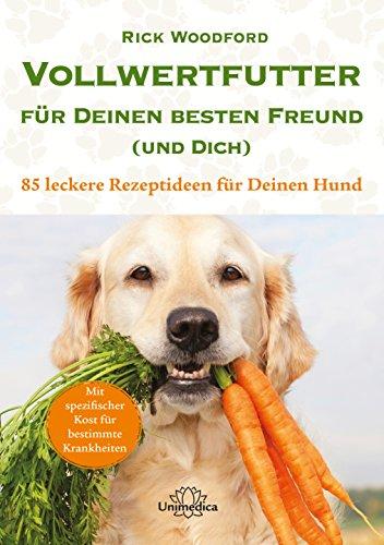 Vollwertfutter für Deinen besten Freund (und Dich) - 85 leckere Rezeptideen für Deinen Hund