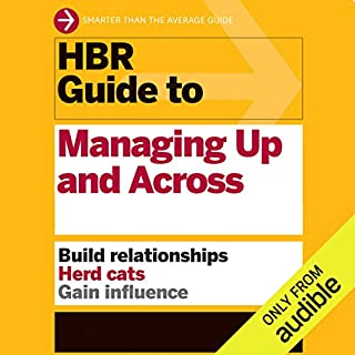 HBR Guide to Managing Up and Across                   By:                                                                                                                                 Harvard Business Review                               Narrated by:                                                                                                                                 Jonathan Yen                      Length: 4 hrs and 45 mins     72 ratings     Overall 4.1